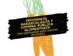 Seminari 'Agroecologia i Compra Pública Alimentària. Una oportunitat per als nostres municipis'